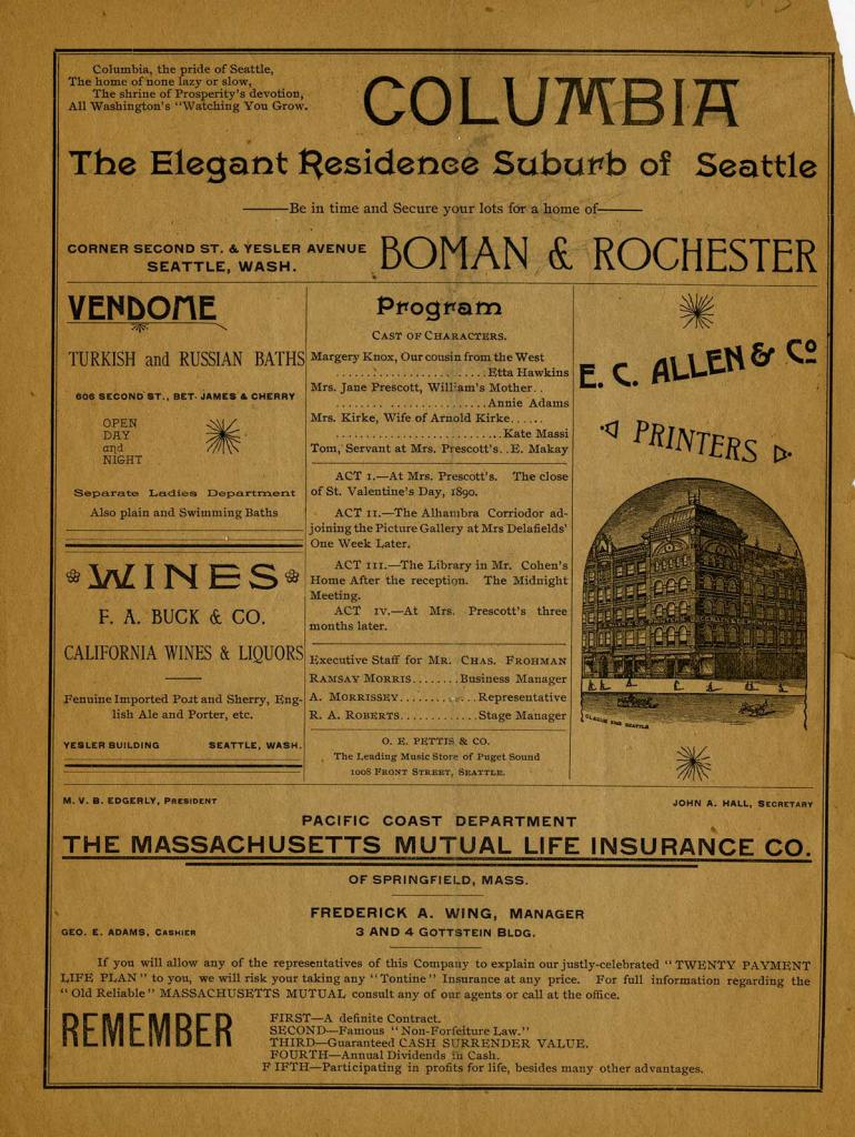 "The Seattle Opera House program for July 9, 1891. Charles Frohman's Company in their first appearance in Seattle performed ""Men & Women"". Charles Frohman along with his brothers, Daniel and Gustave, were giants of the theaterical and early motion picture worlds. The Frohman brothers helped to create the Theatrical Syndicate in 1896 along with Al Hayman, Abe Erlanger, Mark Klaw, Samuel F. Nixon, and Fred Zimmerman. The Syndicate established a national systemized booking network so that a theatre company could book a tour and sign a contract with the Syndicate instead of dealing with individual theatre managers across the country. This monopoly held until the 1910s when it was broken by the Shubert brothers. Charles Frohman died on May 7, 1915 aboard the RMS Lusitania when it was torpedoed by German submarines. Charles was buried in New York City, but actors and other theatre professionals held memorials in Los Angeles, San Francisco, Tacoma, Providence, and London."